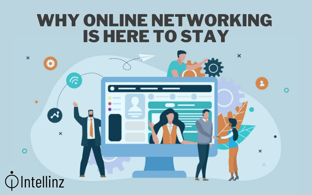 Why Is Online Networking Here To Stay?